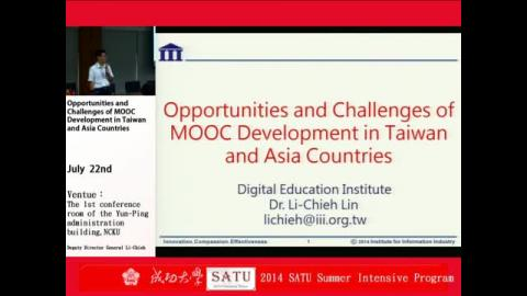 2014 SATU Summer Intensive Program:Session 6: Opportunities and Challenges of MOOC Development in Taiwan and Asia Countries