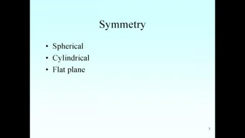 Symmetry: Spherical, Cylindrical, and Flat plane