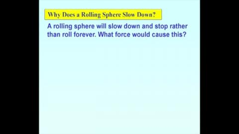 Why does a rolling sphere slow down?